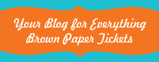 Your Blog for Everything Brown Paper Tickets